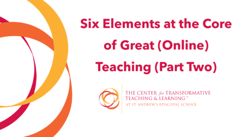 Six Elements at the Core of Great (Online) Teaching (Part Two)