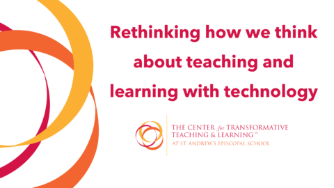 """Choose Wisely"": Rethinking How We Think About Teaching and Learning with Technology"