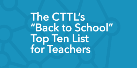 """A graphic that reads """"The CTTL's 'Back to School' Top Ten List for Teachers."""""""