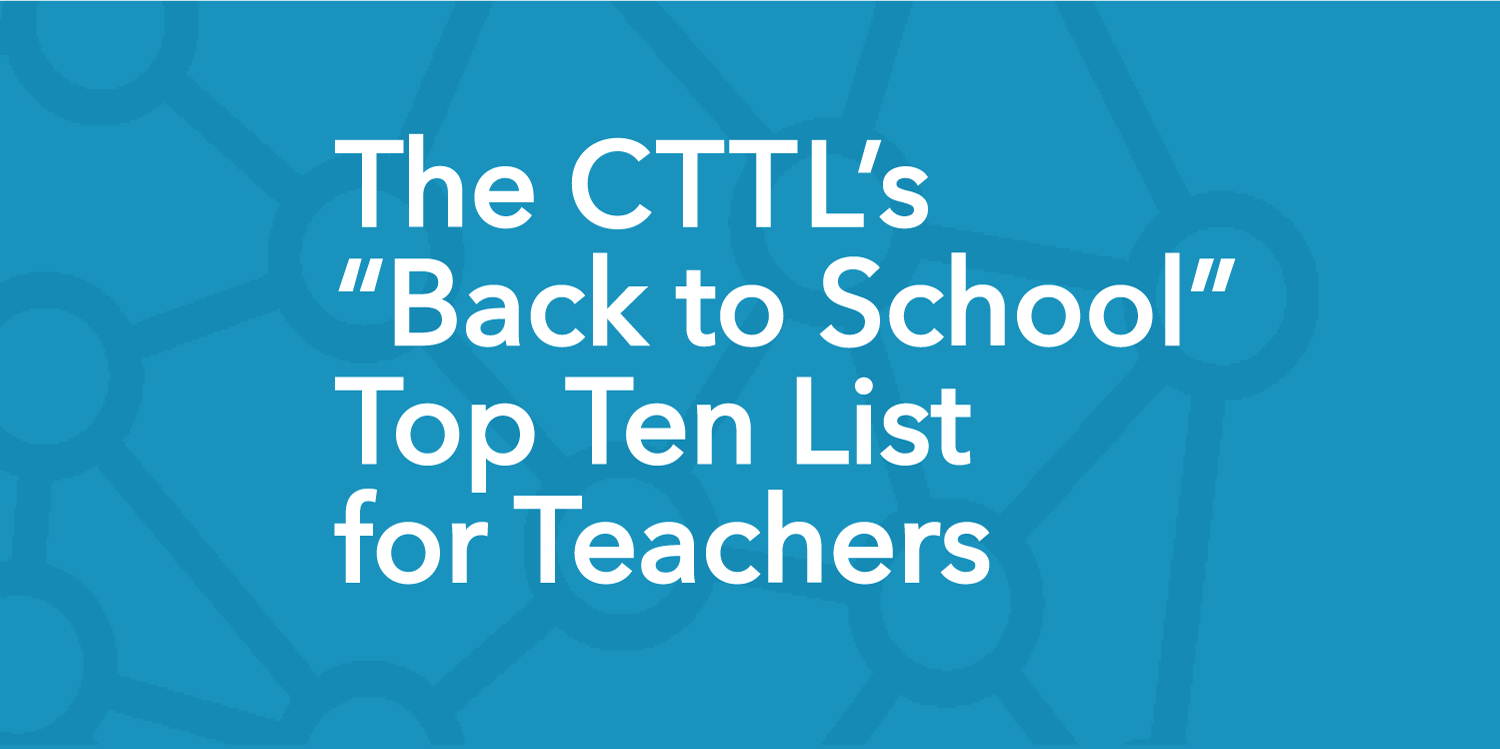 """Read more about the article The CTTL's """"Back to School"""" Top Ten"""